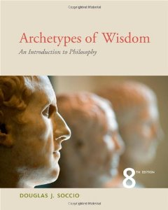 Test bank for Archetypes of Wisdom An Introduction to Philosophy 8th Edition by Soccio